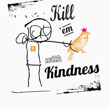 KILL 'em WITH KINDNESS T by GFDGllc