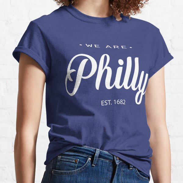 we are philly t shirt Classic T-Shirt