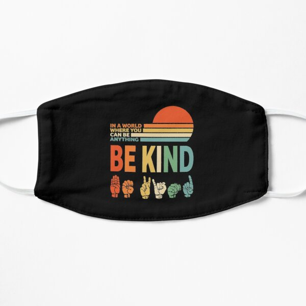 Be Kind Sign Language - In a World Where You Can Be Anything Mask