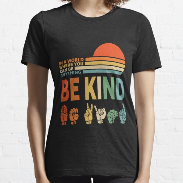 Be Kind Sign Language - In a World Where You Can Be Anything Essential T-Shirt