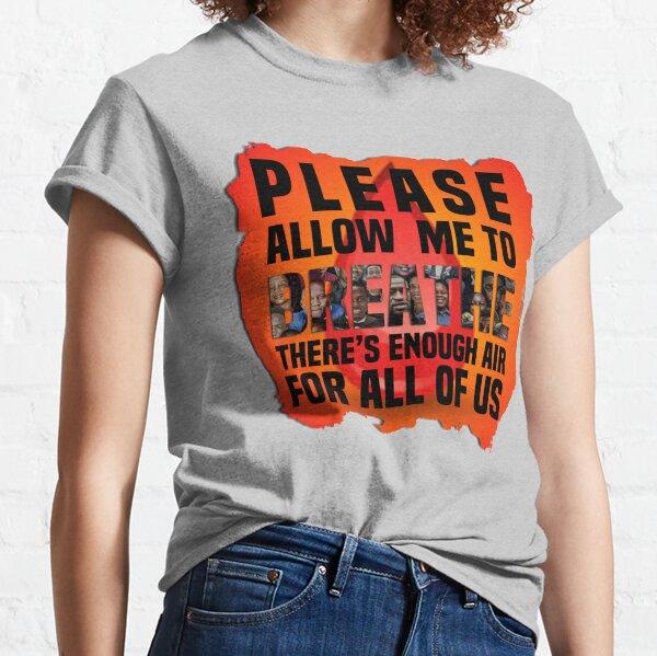 Please Let Me Breathe Classic T-Shirt