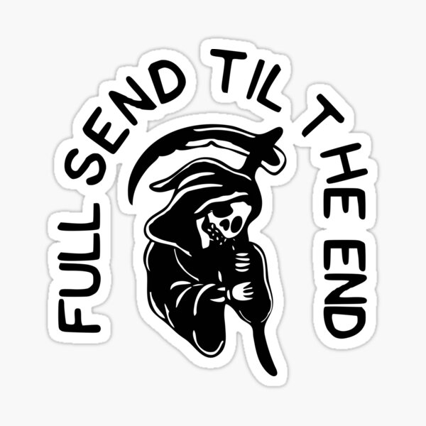 Full Send Til the End Sticker
