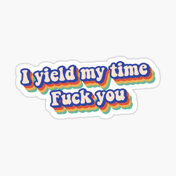 I Yield My Time Sticker