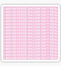 1-800-REVERSE-RACISM-ISN'T-REAL - Feminism.af  Sticker