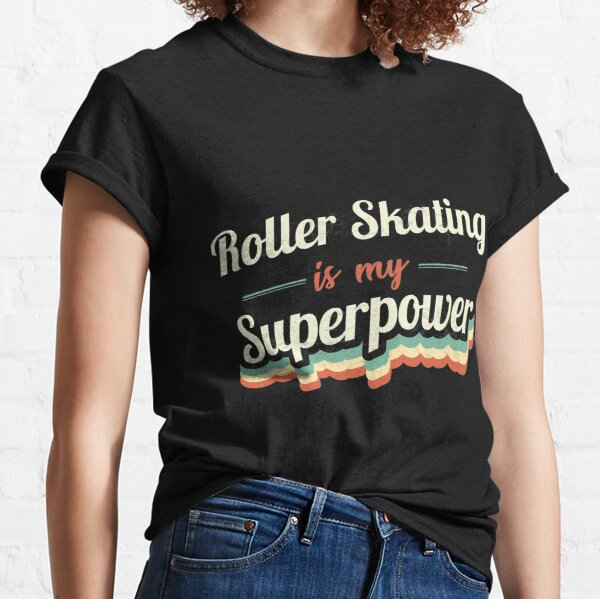 Roller Skating is my Superpower  Classic T-Shirt