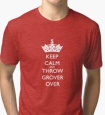 KEEP CALM AND THROW GROVER OVER Tri-blend T-Shirt