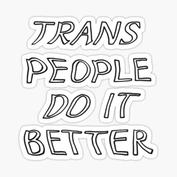 Trans People Do It Better Black and White Sticker