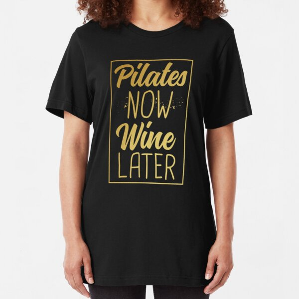 Pilates Now Wine Later T-Shirt Funny Women Gold Fitness Slim Fit T-Shirt