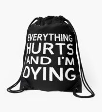 Everything Hurts And I'm Dying Drawstring Bag