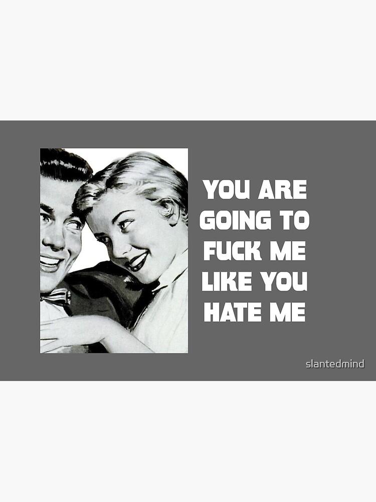 Fick dich wie du mich hasst