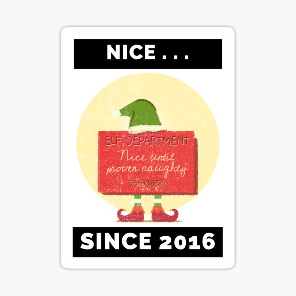 Nice Since 2016: Nice Until Proven Naughty Sticker