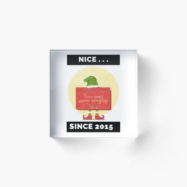 Nice Since 2015: Nice Until Proven Naughty Acrylic Block