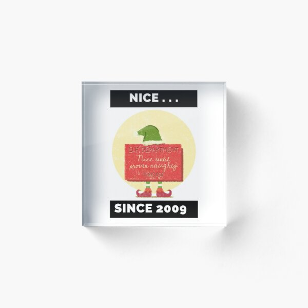 Nice Since 2009: Nice Until Proven Naughty Acrylic Block