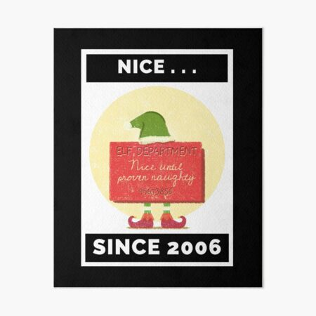 Nice Since 2006: Nice Until Proven Naughty Art Board Print