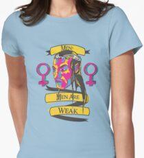 Men? Men are weak. Womens Fitted T-Shirt