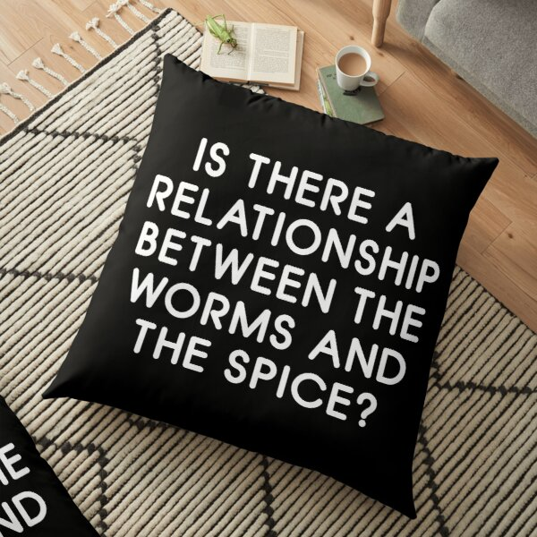 Is There a Relationship Between the Worms and the Spice? Floor Pillow