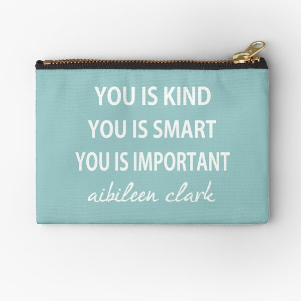 You Is Kind, You Is Smart , You Is Important Zipper Pouch