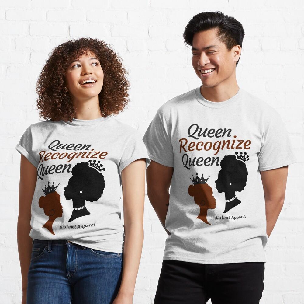 QUEEN RECOGNIZE QUEEN Classic T-Shirt