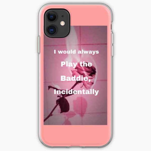 I Would Always Play The Baddie Incidentally Iphone Case Cover By Kyrababii5972 Redbubble