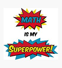 Math is my Superpower Photographic Print