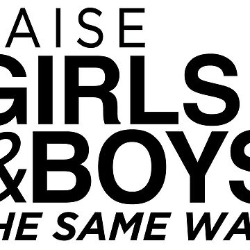 Raise girls and boys the same way by dogxdad