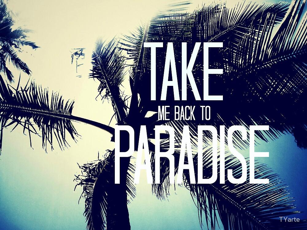 TAKE ME BACK TO PARADISE  by TYarte
