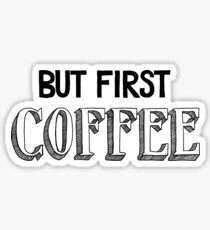 But First Coffee (Black) Sticker