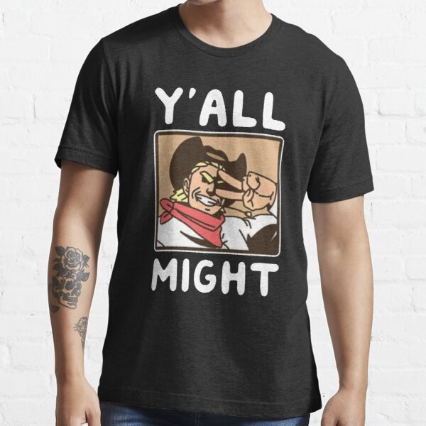 Y'all Might Essential T-Shirt