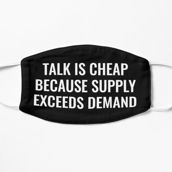 Talk is Cheap Because Supply Exceeds Demand Flat Mask