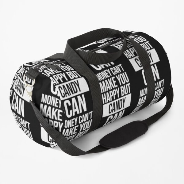 Candy Name -  Money Can't Make You Happy But Candy Can Gift For Candy Duffle Bag