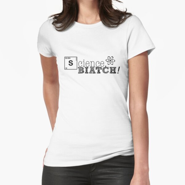Science, biatch! Fitted T-Shirt