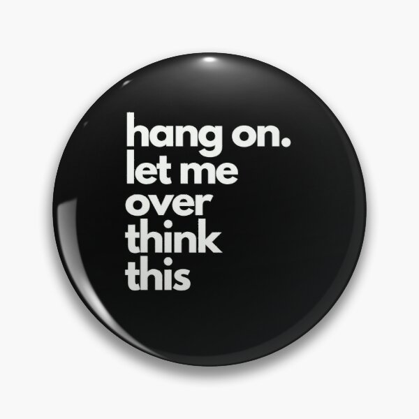 hang on let me over think this  Pin