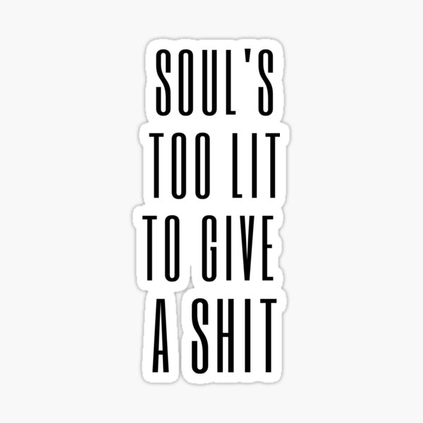 Soul's too lit to give a shit Sticker