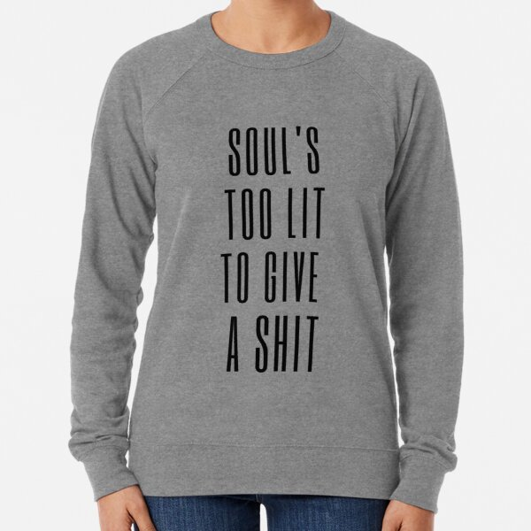 Soul's too lit to give a shit Lightweight Sweatshirt