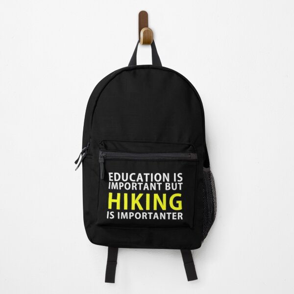 Education is important but Hiking is Importanter Backpack