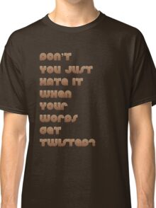 Don't You Just Hate It When Your Words get Twisted? Classic T-Shirt