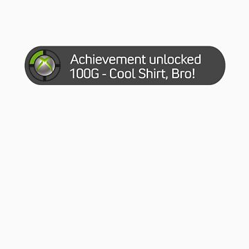 Achievement Unlocked - Cool Shirt Bro! by DetectiveBerry