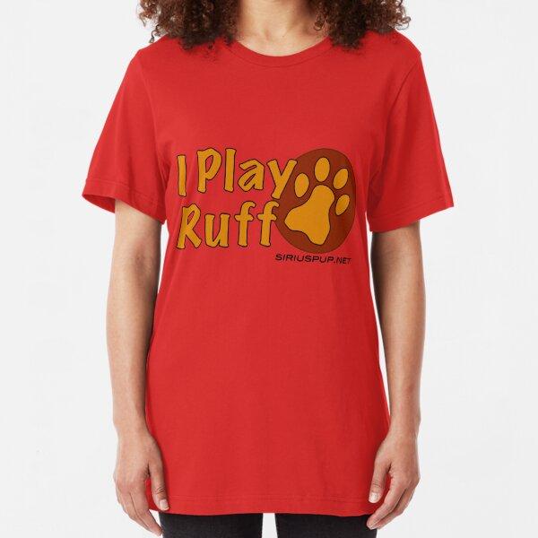 I Play Ruff Slim Fit T-Shirt