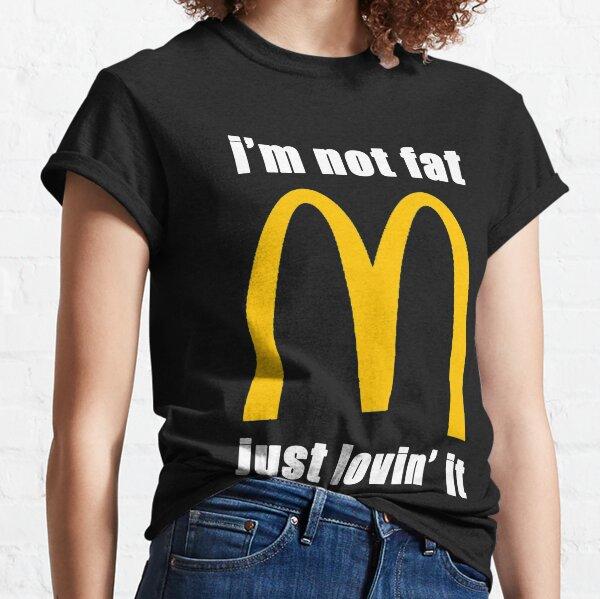 McDonald's I'm not fat just lovin' it Classic T-Shirt