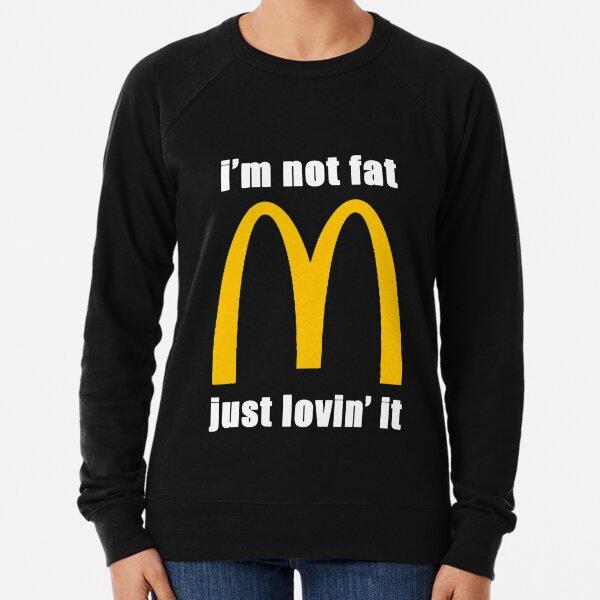 McDonald's I'm not fat just lovin' it Lightweight Sweatshirt