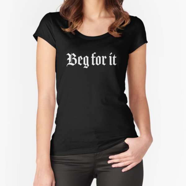 BDSM Beg for it Sexy  Fitted Scoop T-Shirt