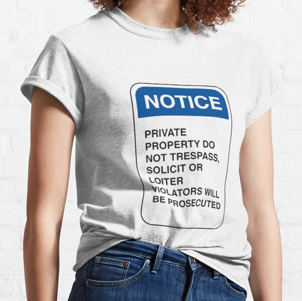 Notice: Private Property. Do not trespass, solicit, or loiter. Violators will be prosecuted Classic T-Shirt