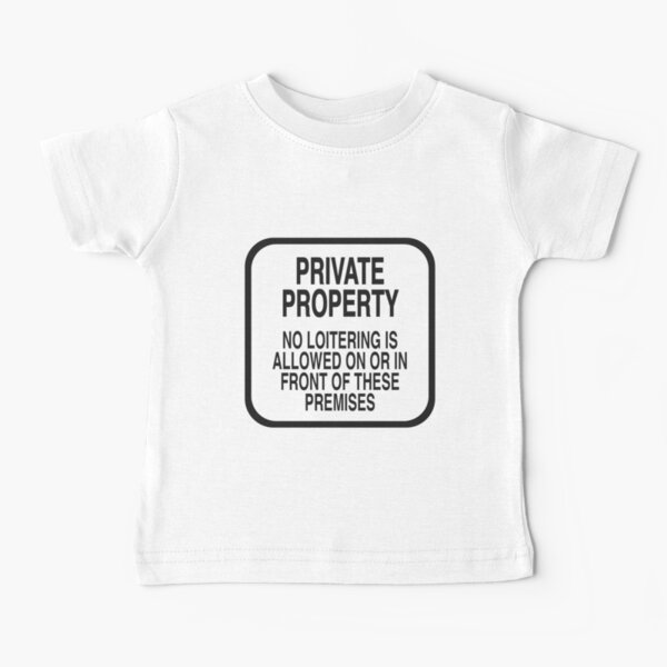 PRIVATE PROPERTY NO LOITERING (WHITE) Baby T-Shirt