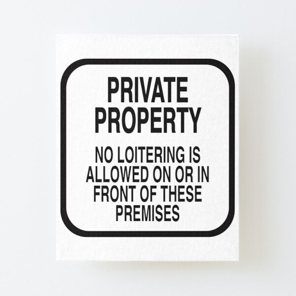 PRIVATE PROPERTY NO LOITERING (WHITE) Canvas Mounted Print