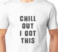 Chill out! I got this.  Unisex T-Shirt