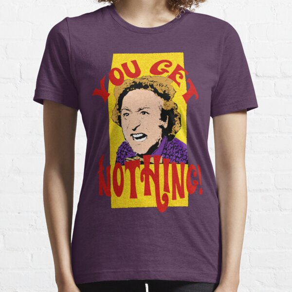 You Get Nothing! Willy Wonka Essential T-Shirt