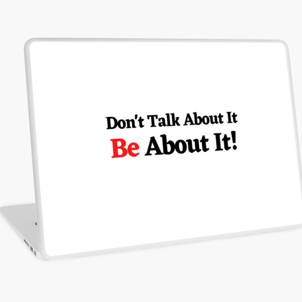 Don't Talk About It Be About It Laptop Skin