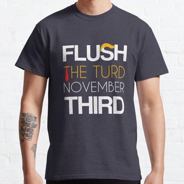 Flush The Turd On November Third! Classic T-Shirt