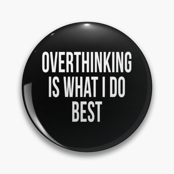 OVERTHINKING IS WHAT I DO BEST. Pin
