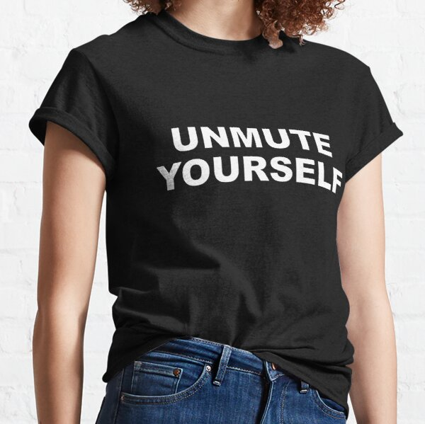 Unmute Yourself - White letters with black border Classic T-Shirt
